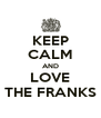 KEEP CALM AND LOVE THE FRANKS - Personalised Poster A4 size