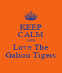 KEEP CALM AND Love The Galion Tigers - Personalised Poster A4 size