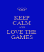 KEEP CALM AND LOVE THE GAMES - Personalised Poster A4 size