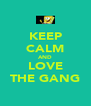 KEEP CALM AND LOVE THE GANG - Personalised Poster A4 size