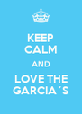 KEEP CALM AND LOVE THE GARCIA´S - Personalised Poster A4 size