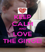 KEEP CALM AND LOVE THE GINGE! - Personalised Poster A4 size