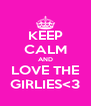 KEEP CALM AND LOVE THE GIRLIES<3 - Personalised Poster A4 size