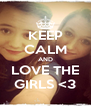 KEEP CALM AND LOVE THE GIRLS <3 - Personalised Poster A4 size