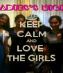 KEEP CALM AND LOVE  THE GIRLS - Personalised Poster A4 size