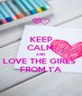 KEEP CALM AND LOVE THE GIRLS  FROM 1'A - Personalised Poster A4 size