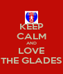 KEEP CALM AND LOVE THE GLADES - Personalised Poster A4 size