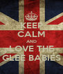 KEEP CALM AND LOVE THE GLEE BABIES - Personalised Poster A4 size