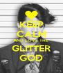 KEEP CALM AND LOVE THE  GLITTER GOD - Personalised Poster A4 size