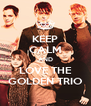 KEEP CALM AND LOVE THE GOLDEN TRIO - Personalised Poster A4 size