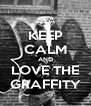 KEEP CALM AND LOVE THE GRAFFITY - Personalised Poster A4 size