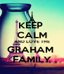 KEEP  CALM AND LOVE THE GRAHAM  FAMILY - Personalised Poster A4 size