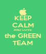 KEEP CALM AND LOVE the GREEN TEAM - Personalised Poster A4 size