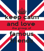 keep calm and love  the group of famous friends - Personalised Poster A4 size