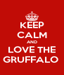 KEEP CALM AND LOVE THE GRUFFALO  - Personalised Poster A4 size