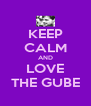 KEEP CALM AND LOVE THE GUBE - Personalised Poster A4 size
