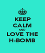 KEEP CALM AND LOVE THE H-BOMB - Personalised Poster A4 size