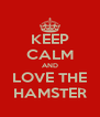 KEEP CALM AND LOVE THE HAMSTER - Personalised Poster A4 size