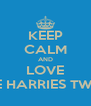 KEEP CALM AND LOVE THE HARRIES TWINS - Personalised Poster A4 size