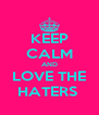 KEEP CALM AND LOVE THE HATERS  - Personalised Poster A4 size