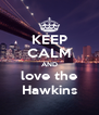 KEEP CALM AND love the Hawkins - Personalised Poster A4 size