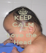 KEEP CALM AND Love the  Head - Personalised Poster A4 size