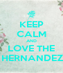 KEEP CALM AND LOVE THE  HERNANDEZ - Personalised Poster A4 size