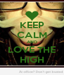 KEEP CALM AND LOVE THE HIGH - Personalised Poster A4 size
