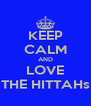 KEEP CALM AND LOVE THE HITTAHs - Personalised Poster A4 size
