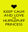 KEEP CALM AND LOVE THE HUFFLEPUFF PRINCESS - Personalised Poster A4 size