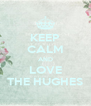 KEEP CALM AND LOVE THE HUGHES - Personalised Poster A4 size