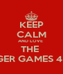 KEEP CALM AND LOVE  THE  HUNGER GAMES 4 EVER - Personalised Poster A4 size