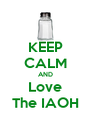 KEEP CALM AND Love The IAOH - Personalised Poster A4 size