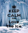 KEEP CALM AND Love The Ice - Personalised Poster A4 size