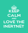 KEEP CALM AND LOVE THE INERTNET - Personalised Poster A4 size