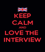 KEEP CALM AND LOVE THE  INTERVIEW - Personalised Poster A4 size