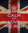 KEEP CALM AND LOVE THE IRISH - Personalised Poster A4 size