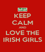 KEEP CALM AND LOVE THE IRISH GIRLS - Personalised Poster A4 size