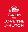 KEEP CALM AND LOVE THE J-HUTCH - Personalised Poster A4 size