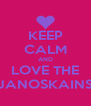 KEEP CALM AND LOVE THE JANOSKAINS - Personalised Poster A4 size