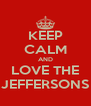 KEEP CALM AND LOVE THE JEFFERSONS - Personalised Poster A4 size