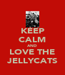 KEEP CALM AND LOVE THE JELLYCATS - Personalised Poster A4 size
