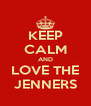KEEP CALM AND LOVE THE JENNERS - Personalised Poster A4 size