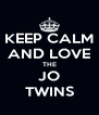 KEEP CALM AND LOVE THE JO TWINS - Personalised Poster A4 size