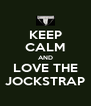 KEEP CALM AND LOVE THE JOCKSTRAP - Personalised Poster A4 size