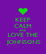 KEEP CALM AND LOVE THE  JOHNSONS - Personalised Poster A4 size