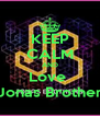 KEEP CALM AND Love  The Jonas Brothers <3 - Personalised Poster A4 size