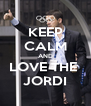 KEEP CALM AND LOVE THE  JORDI - Personalised Poster A4 size