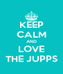 KEEP CALM AND LOVE THE JUPPS - Personalised Poster A4 size
