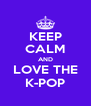 KEEP CALM AND LOVE THE K-POP - Personalised Poster A4 size